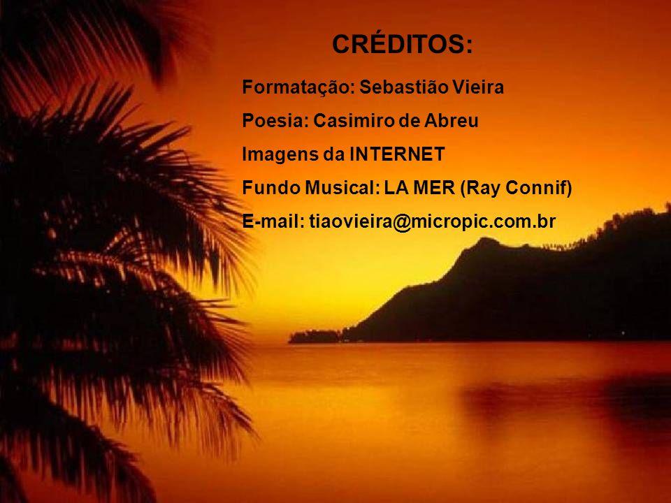 CRÉDITOS: Formatação: Sebastião Vieira Poesia: Casimiro de Abreu