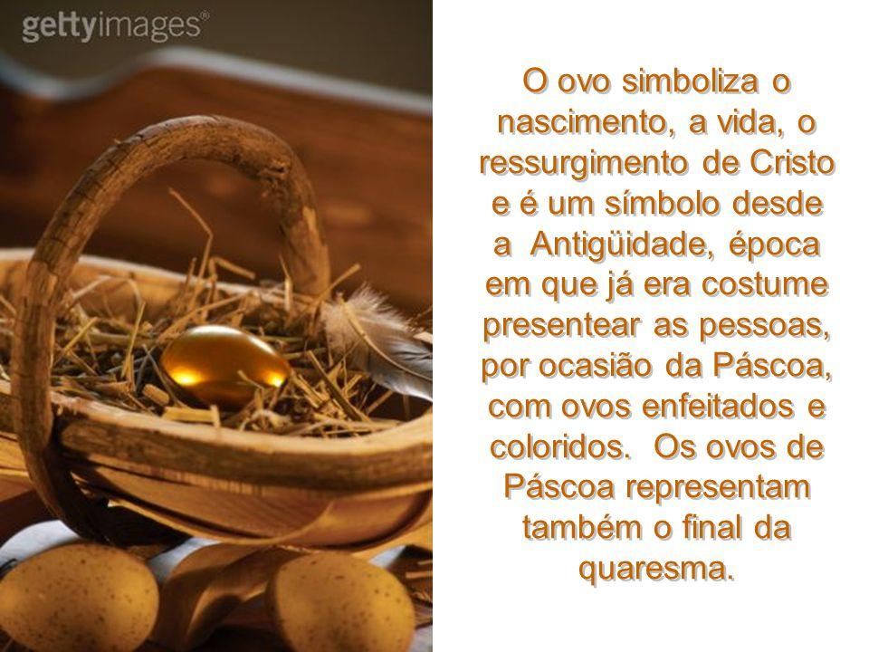 O ovo simboliza o nascimento, a vida, o ressurgimento de Cristo e é um símbolo desde a Antigüidade, época em que já era costume presentear as pessoas, por ocasião da Páscoa, com ovos enfeitados e coloridos.