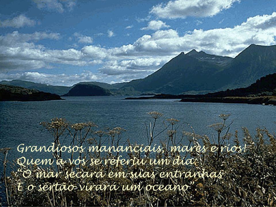 Grandiosos mananciais, mares e rios!