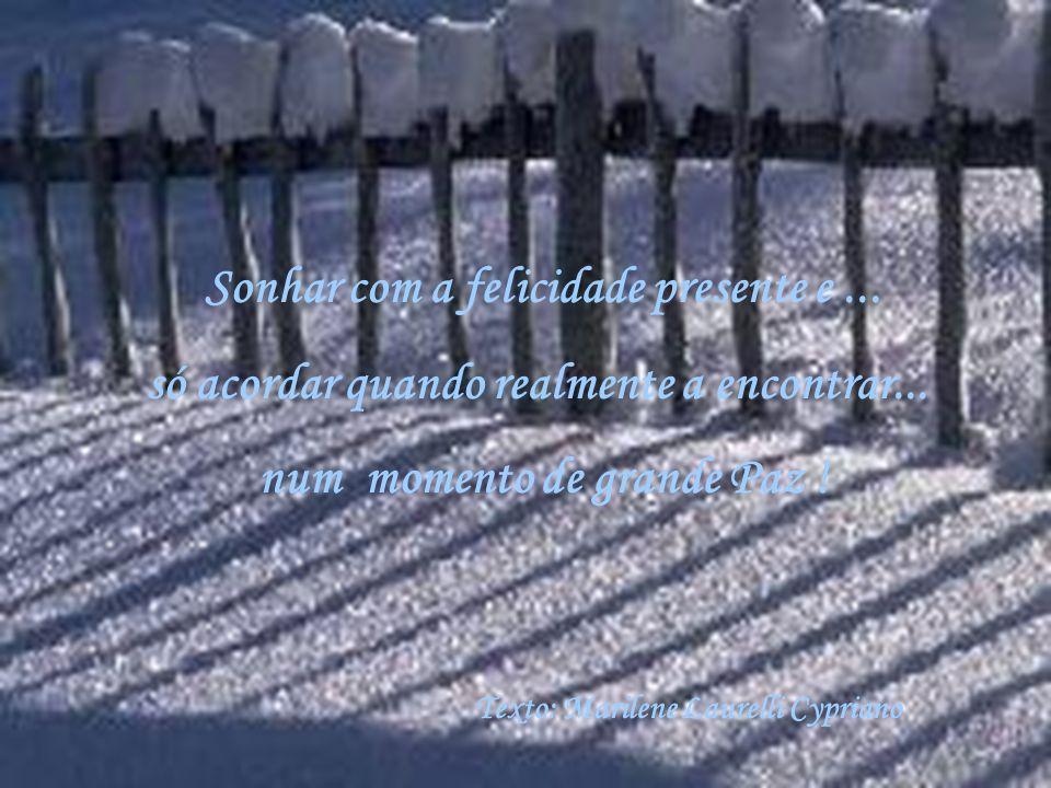 Sonhar com a felicidade presente e ... num momento de grande Paz !