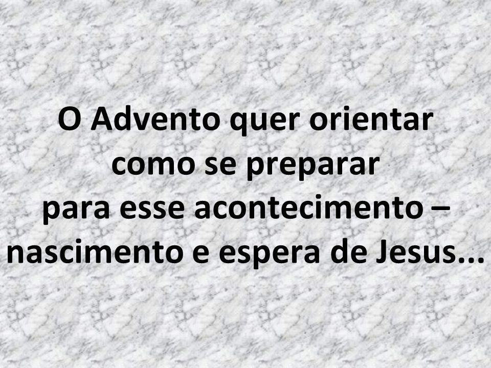 O Advento quer orientar como se preparar para esse acontecimento – nascimento e espera de Jesus...