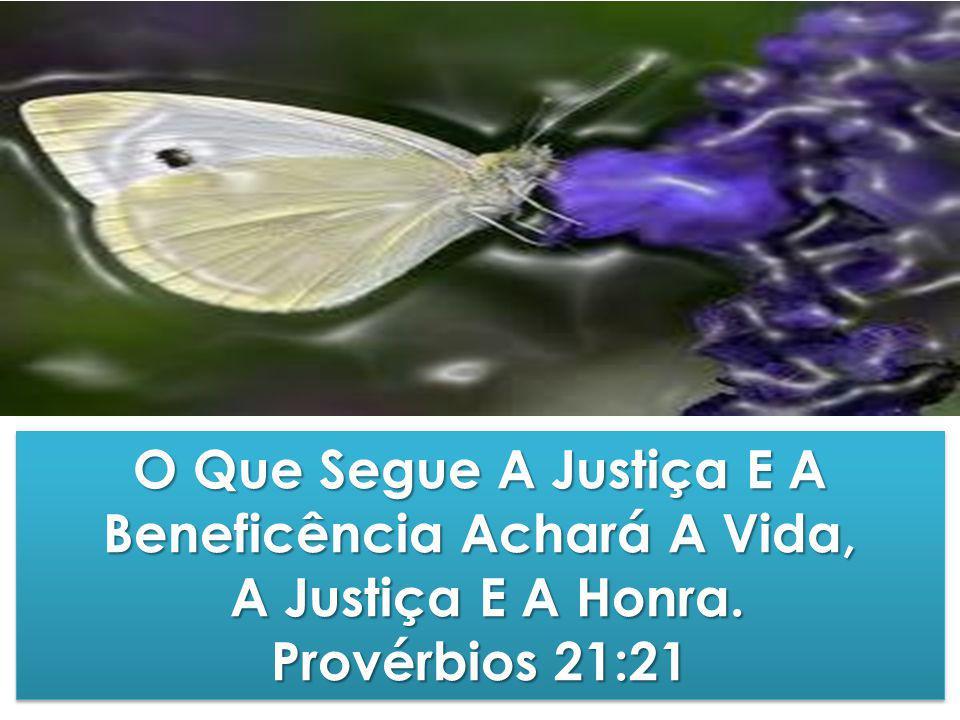 O Que Segue A Justiça E A Beneficência Achará A Vida,