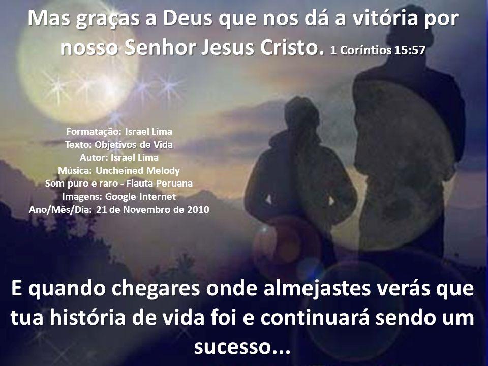 Mas graças a Deus que nos dá a vitória por nosso Senhor Jesus Cristo