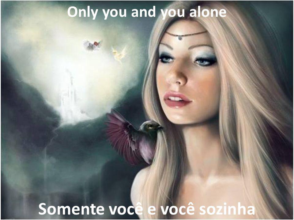 Somente você e você sozinha