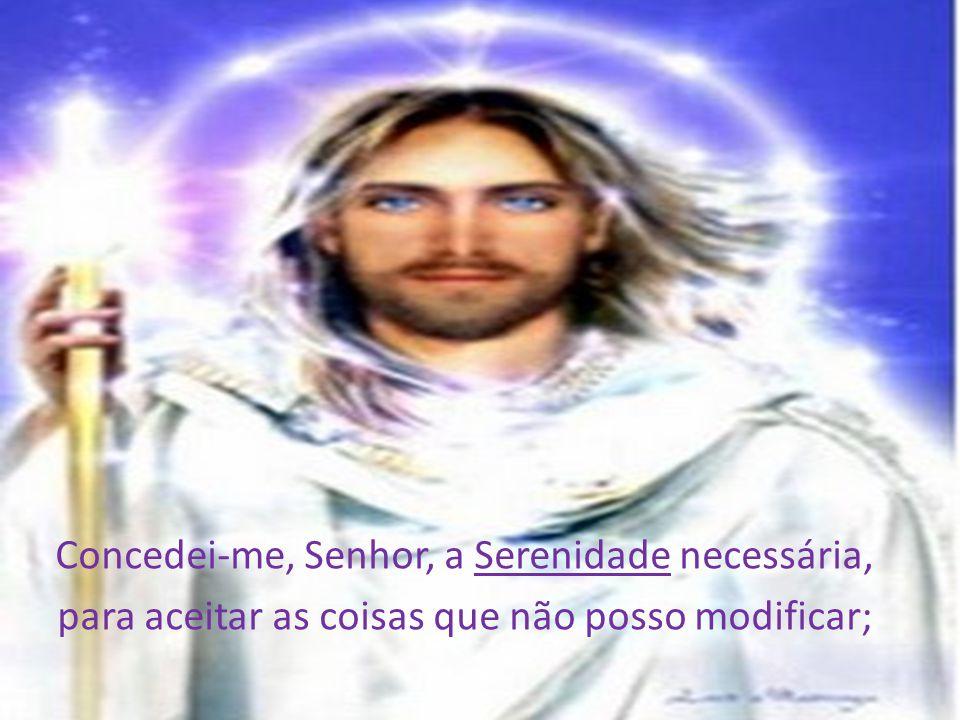 Concedei-me, Senhor, a Serenidade necessária,