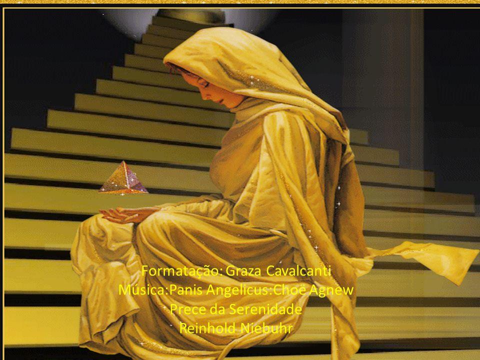Formatação: Graza Cavalcanti Música:Panis Angelicus:Choë Agnew Prece da Serenidade Reinhold Niebuhr