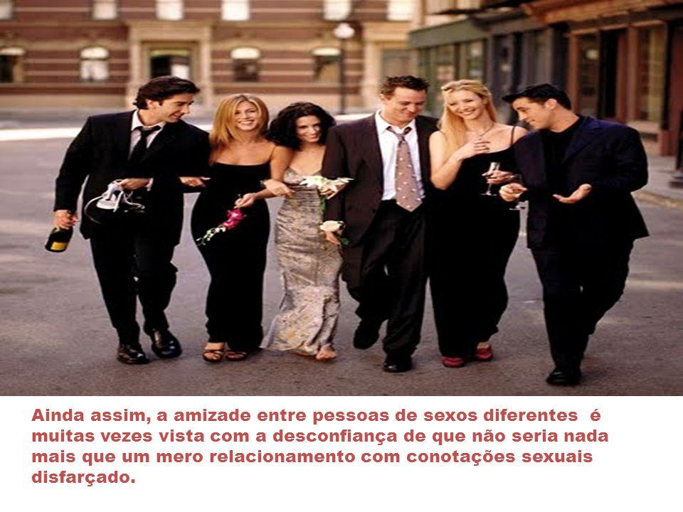Ainda assim, a amizade entre pessoas de sexos diferentes é muitas vezes vista com a desconfiança de que não seria nada mais que um mero relacionamento com conotações sexuais disfarçado.