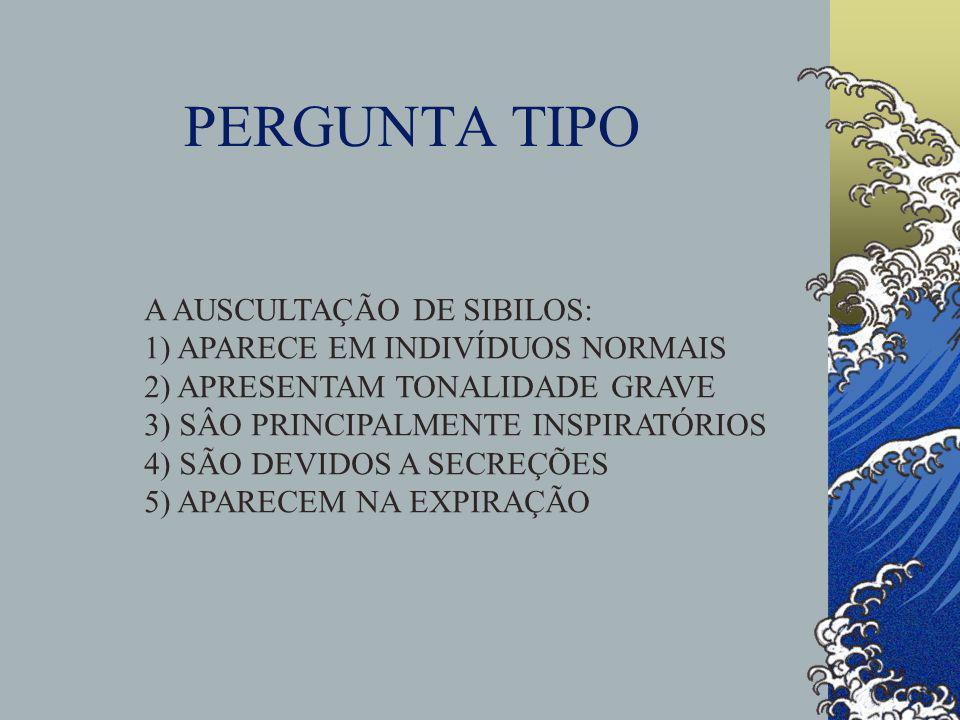 PERGUNTA TIPO A AUSCULTAÇÃO DE SIBILOS: