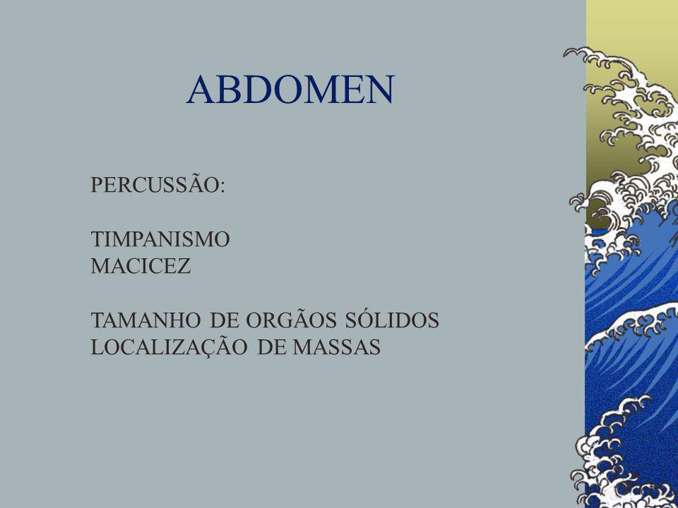 ABDOMEN PERCUSSÃO: TIMPANISMO MACICEZ TAMANHO DE ORGÃOS SÓLIDOS