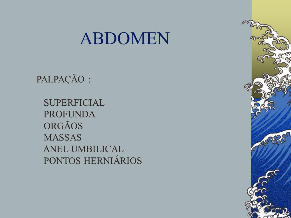 ABDOMEN PALPAÇÃO : SUPERFICIAL PROFUNDA ORGÃOS MASSAS ANEL UMBILICAL