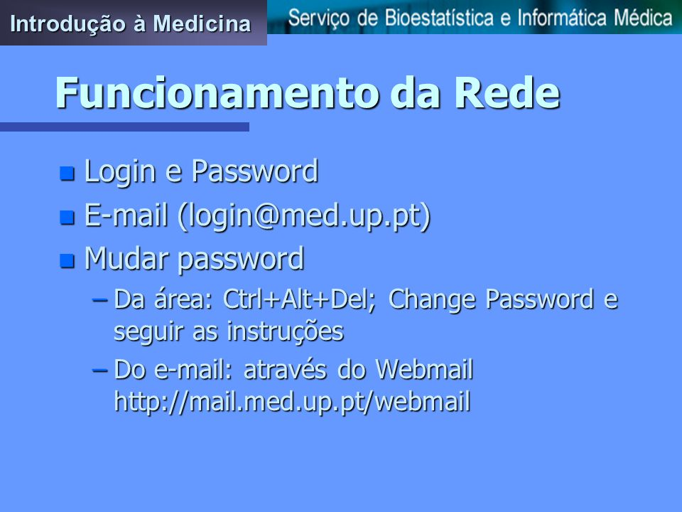 Funcionamento da Rede Login e Password E-mail (login@med.up.pt)