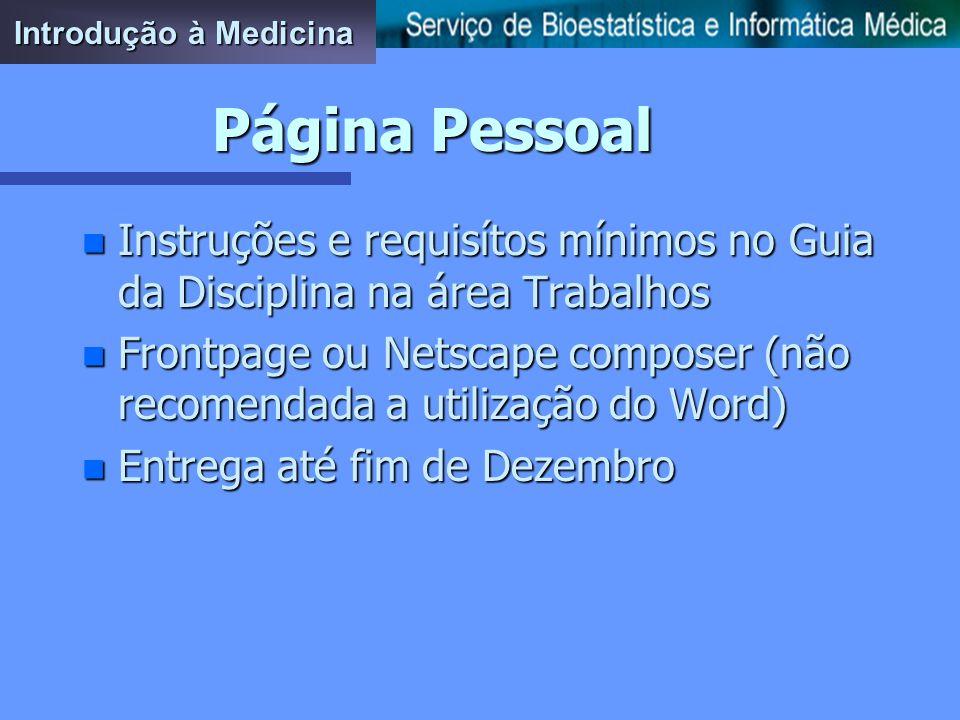 Introdução à Medicina Página Pessoal. Instruções e requisítos mínimos no Guia da Disciplina na área Trabalhos.
