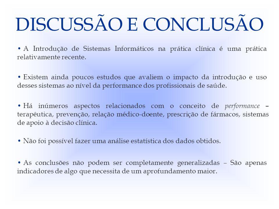 DISCUSSÃO E CONCLUSÃO A Introdução de Sistemas Informáticos na prática clínica é uma prática relativamente recente.