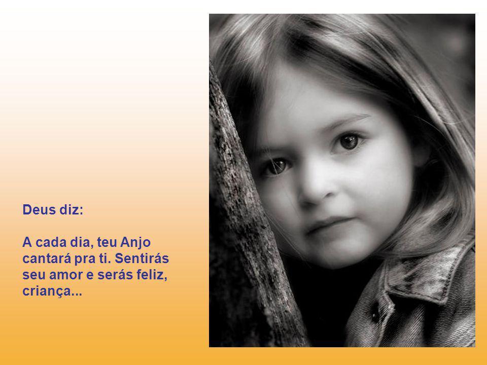 Deus diz: A cada dia, teu Anjo cantará pra ti. Sentirás seu amor e serás feliz, criança...