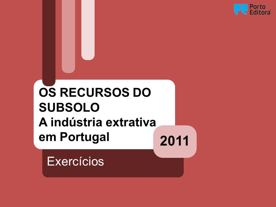 2011 OS RECURSOS DO SUBSOLO A indústria extrativa em Portugal