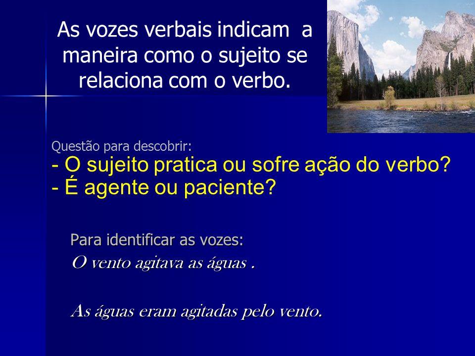 As vozes verbais indicam a maneira como o sujeito se relaciona com o verbo.