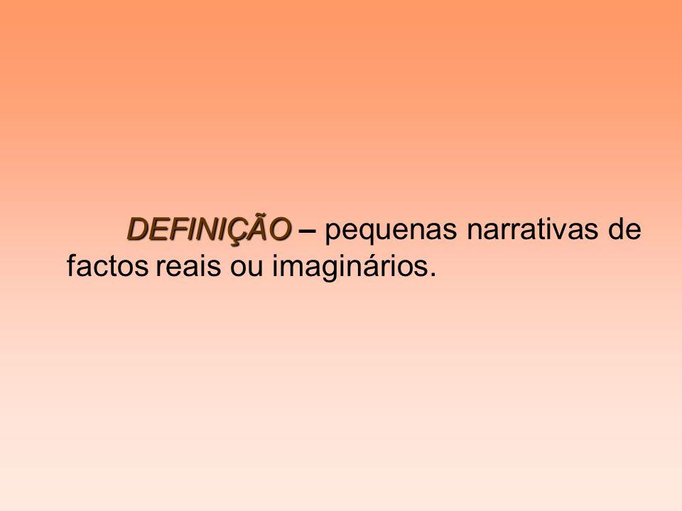 DEFINIÇÃO – pequenas narrativas de factos reais ou imaginários.