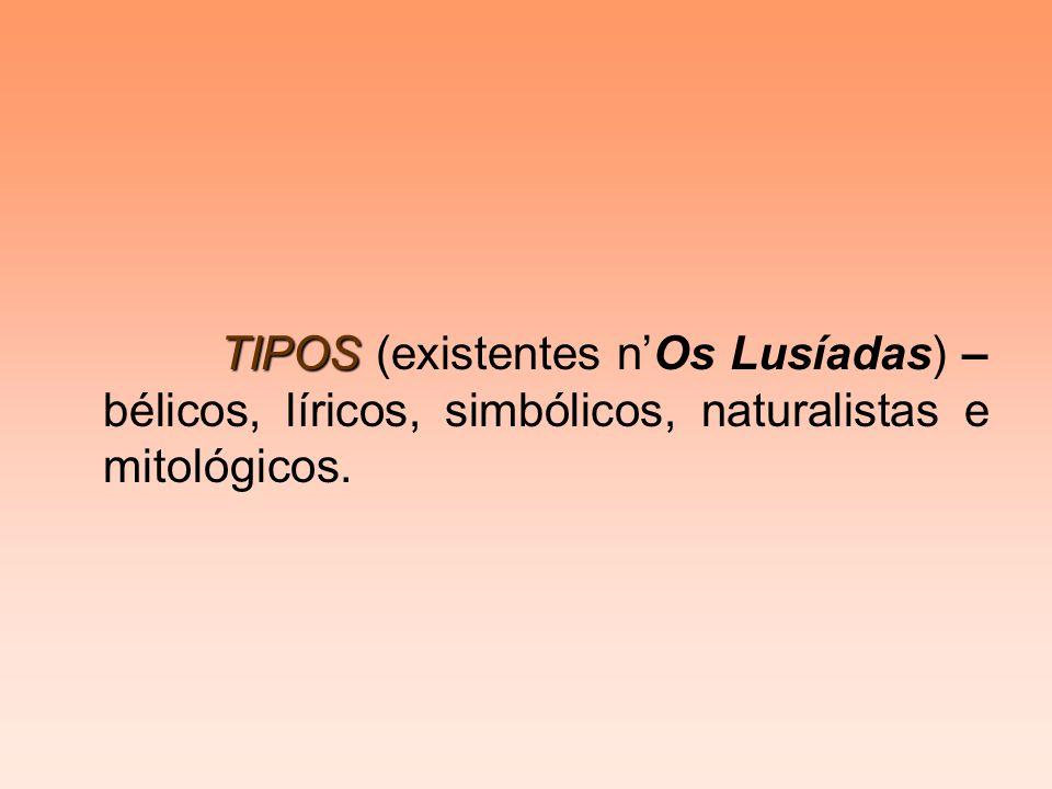 TIPOS (existentes n'Os Lusíadas) – bélicos, líricos, simbólicos, naturalistas e mitológicos.