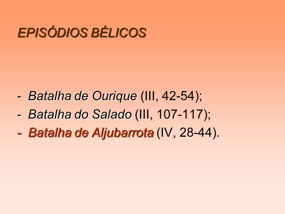 EPISÓDIOS BÉLICOS Batalha de Ourique (III, 42-54); Batalha do Salado (III, 107-117); Batalha de Aljubarrota (IV, 28-44).