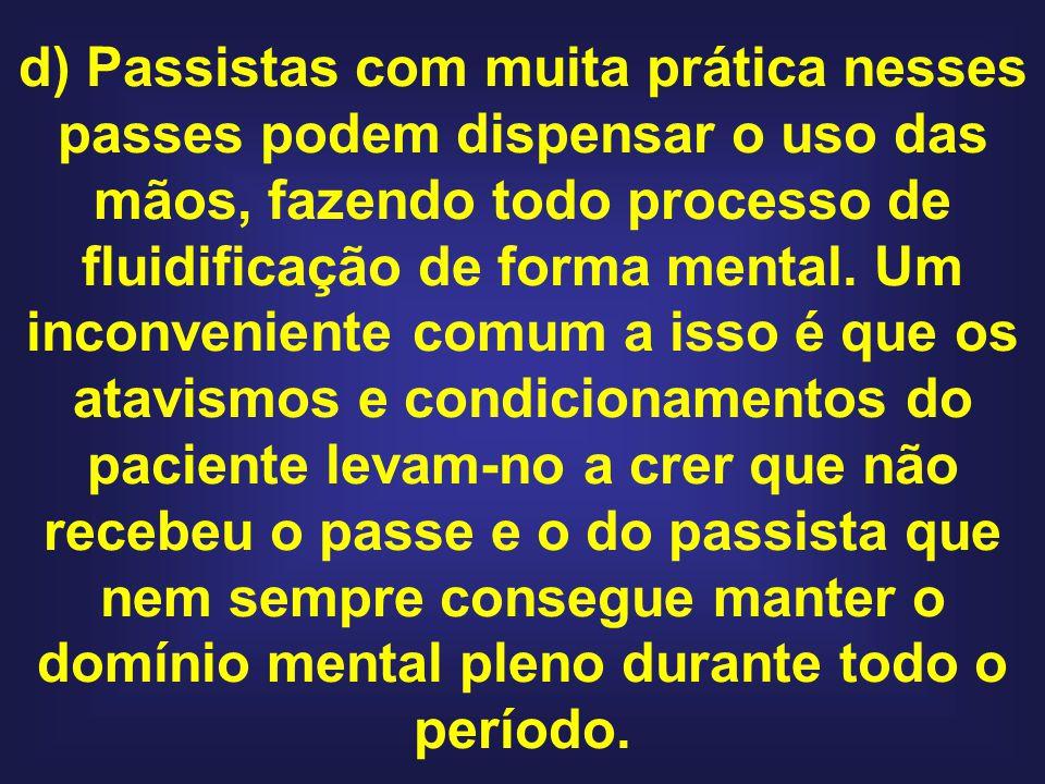 d) Passistas com muita prática nesses passes podem dispensar o uso das mãos, fazendo todo processo de fluidificação de forma mental.