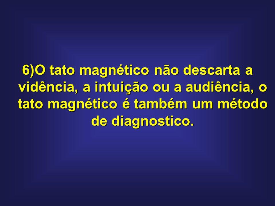 O tato magnético não descarta a vidência, a intuição ou a audiência, o tato magnético é também um método de diagnostico.