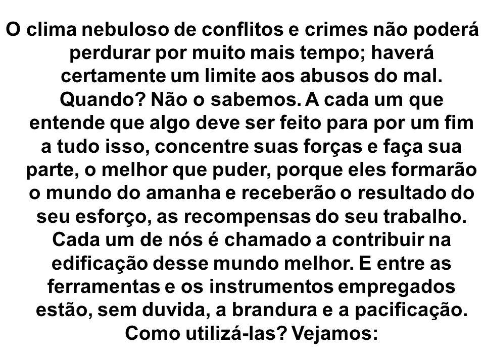 O clima nebuloso de conflitos e crimes não poderá perdurar por muito mais tempo; haverá certamente um limite aos abusos do mal.