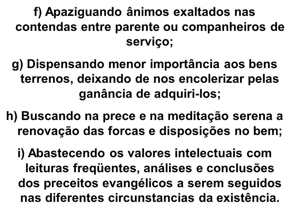 f) Apaziguando ânimos exaltados nas contendas entre parente ou companheiros de serviço;