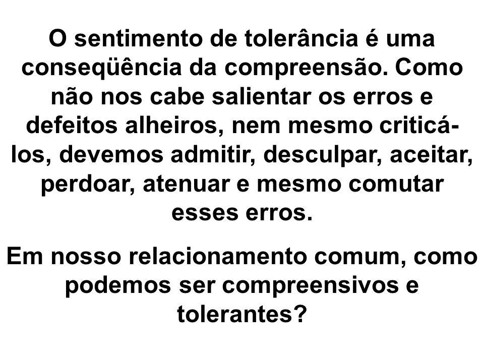 O sentimento de tolerância é uma conseqüência da compreensão