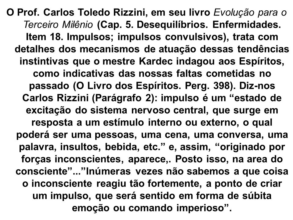 O Prof. Carlos Toledo Rizzini, em seu livro Evolução para o Terceiro Milênio (Cap.