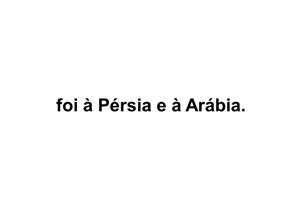 foi à Pérsia e à Arábia.