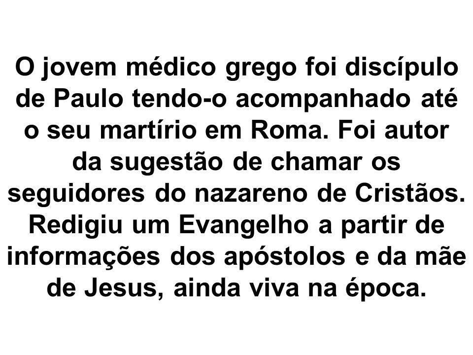 O jovem médico grego foi discípulo de Paulo tendo-o acompanhado até o seu martírio em Roma.