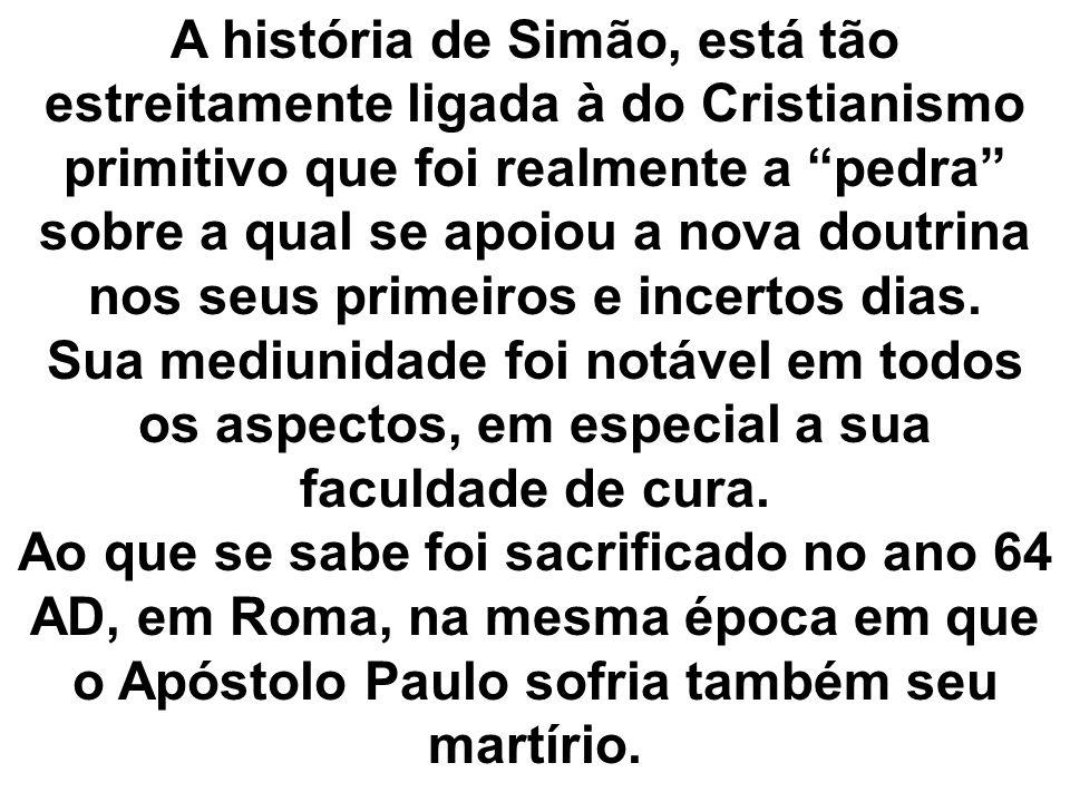 A história de Simão, está tão estreitamente ligada à do Cristianismo primitivo que foi realmente a pedra sobre a qual se apoiou a nova doutrina nos seus primeiros e incertos dias.