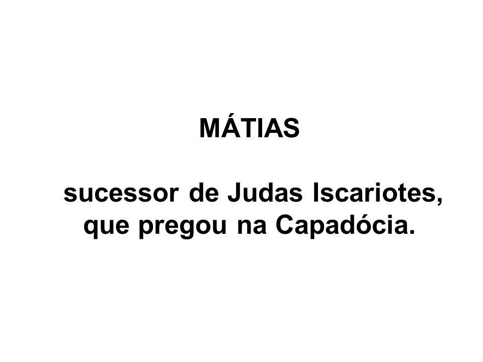 sucessor de Judas Iscariotes, que pregou na Capadócia.