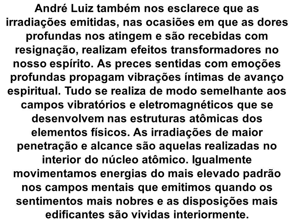 André Luiz também nos esclarece que as irradiações emitidas, nas ocasiões em que as dores profundas nos atingem e são recebidas com resignação, realizam efeitos transformadores no nosso espírito.