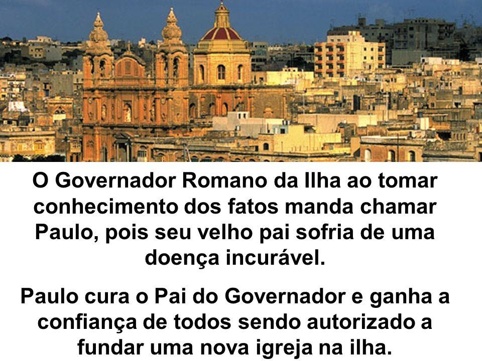 O Governador Romano da Ilha ao tomar conhecimento dos fatos manda chamar Paulo, pois seu velho pai sofria de uma doença incurável.
