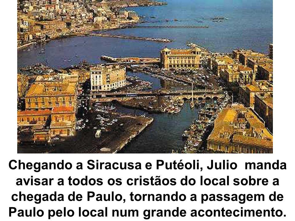 Chegando a Siracusa e Putéoli, Julio manda avisar a todos os cristãos do local sobre a chegada de Paulo, tornando a passagem de Paulo pelo local num grande acontecimento.