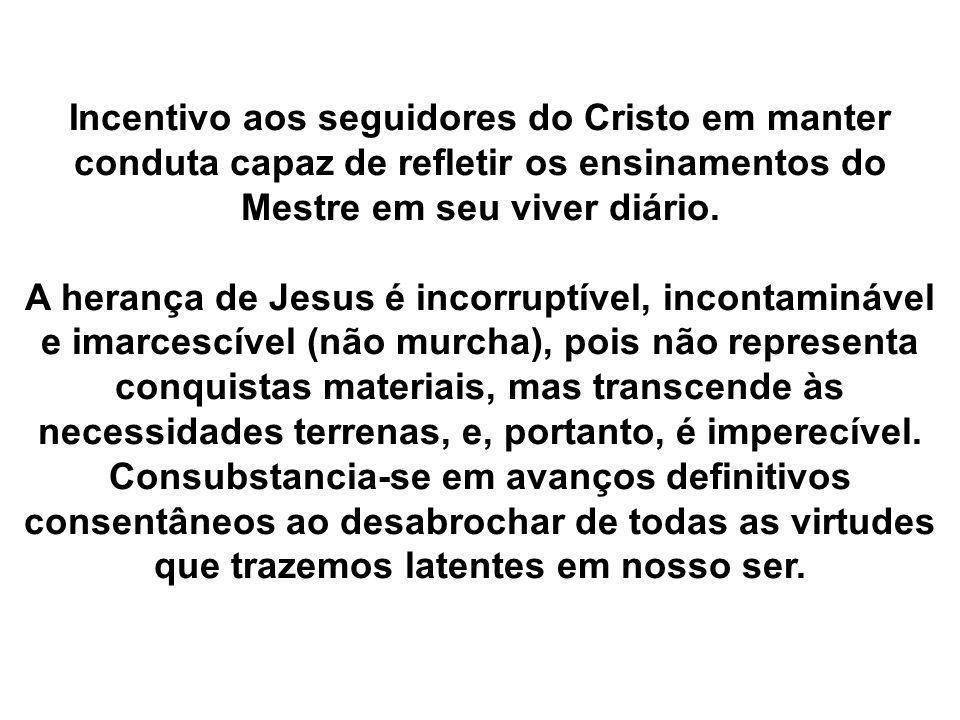 Incentivo aos seguidores do Cristo em manter conduta capaz de refletir os ensinamentos do Mestre em seu viver diário.