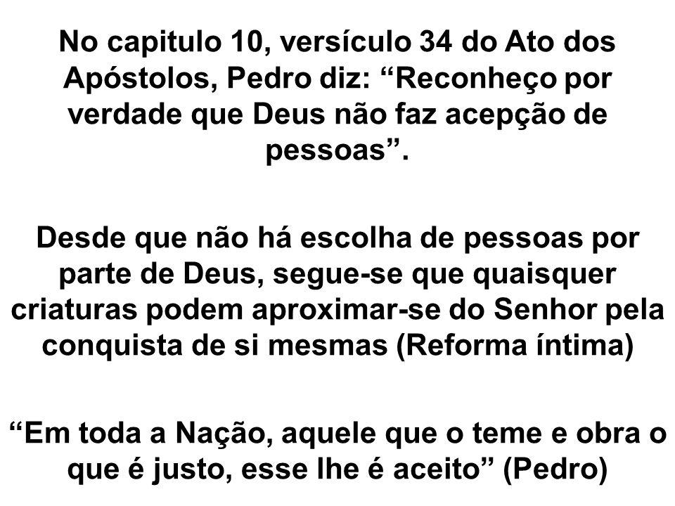 No capitulo 10, versículo 34 do Ato dos Apóstolos, Pedro diz: Reconheço por verdade que Deus não faz acepção de pessoas .