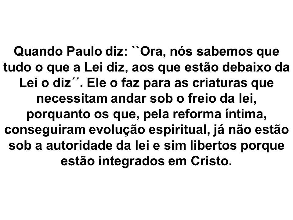 Quando Paulo diz: ``Ora, nós sabemos que tudo o que a Lei diz, aos que estão debaixo da Lei o diz´´.