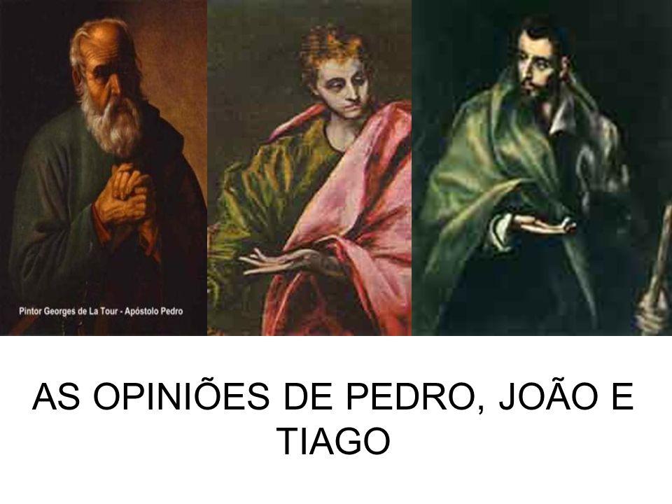 AS OPINIÕES DE PEDRO, JOÃO E TIAGO
