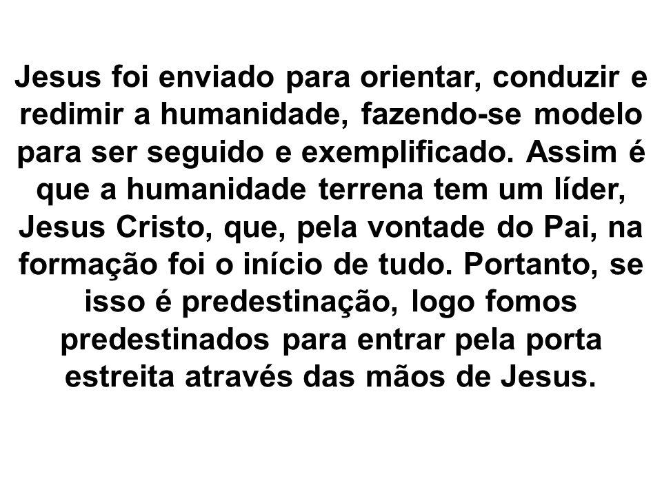Jesus foi enviado para orientar, conduzir e redimir a humanidade, fazendo-se modelo para ser seguido e exemplificado.