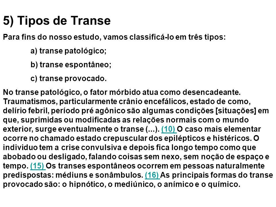 5) Tipos de Transe Para fins do nosso estudo, vamos classificá-lo em três tipos: a) transe patológico;