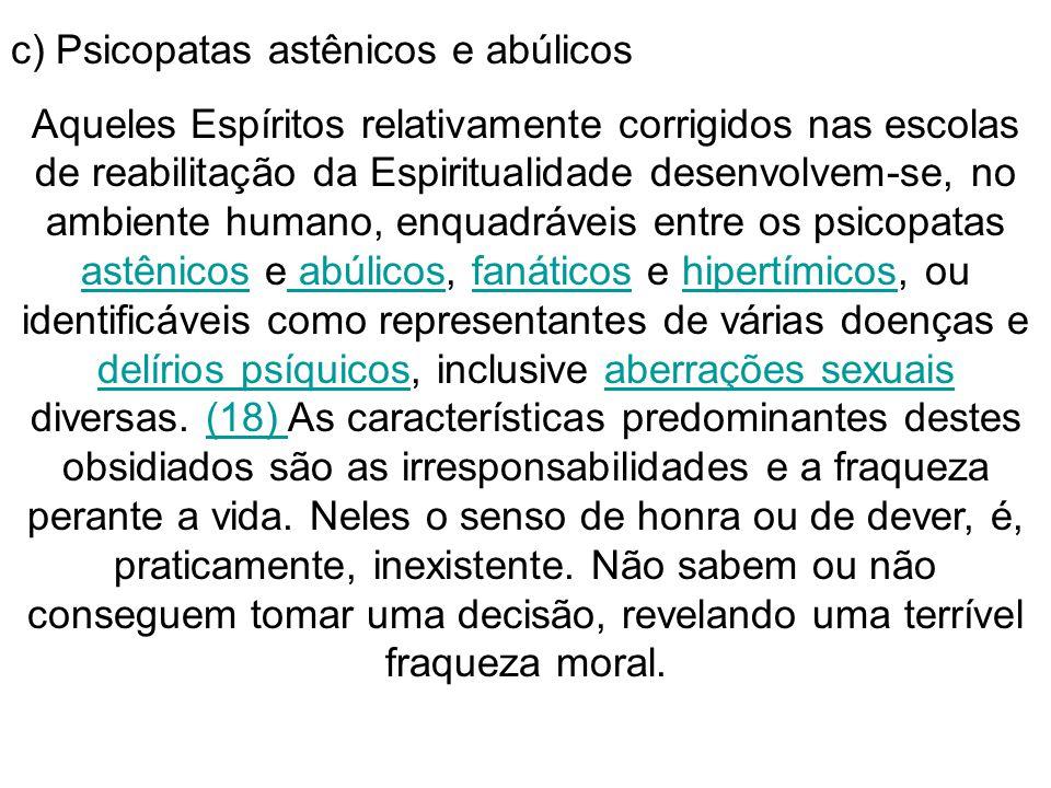 c) Psicopatas astênicos e abúlicos