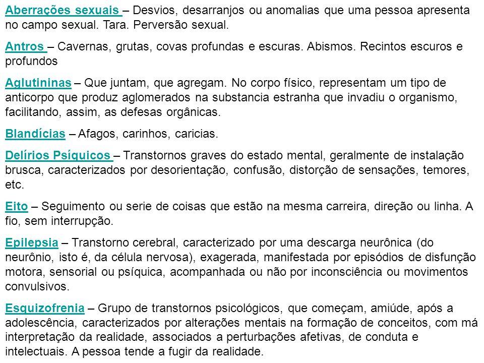 Aberrações sexuais – Desvios, desarranjos ou anomalias que uma pessoa apresenta no campo sexual. Tara. Perversão sexual.