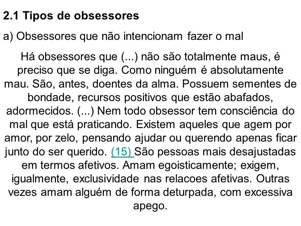 2.1 Tipos de obsessores a) Obsessores que não intencionam fazer o mal