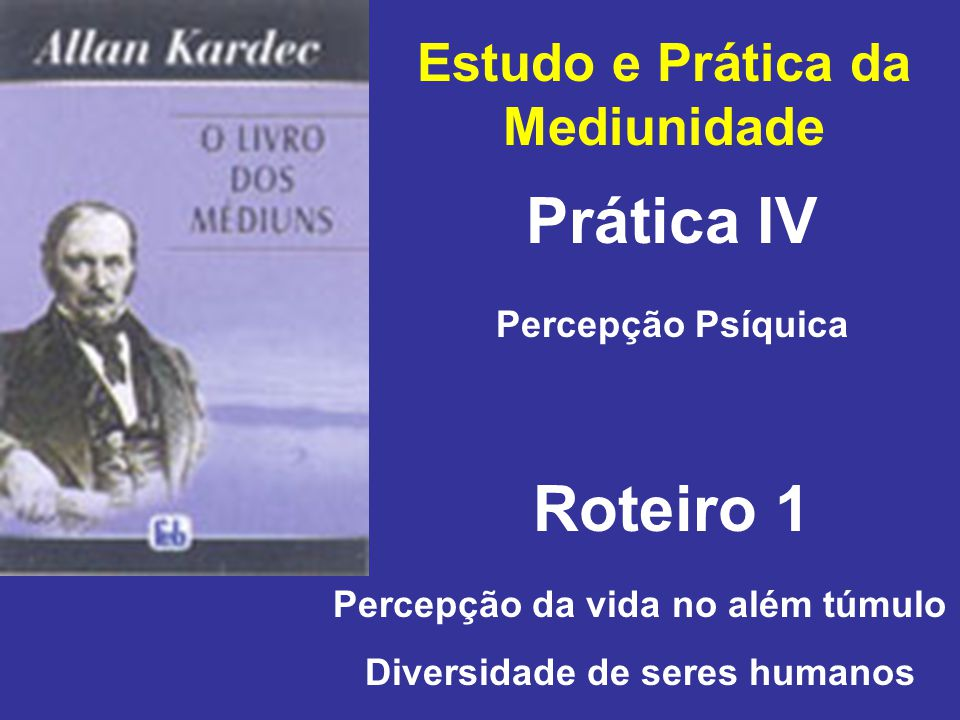 Prática IV Roteiro 1 Estudo e Prática da Mediunidade