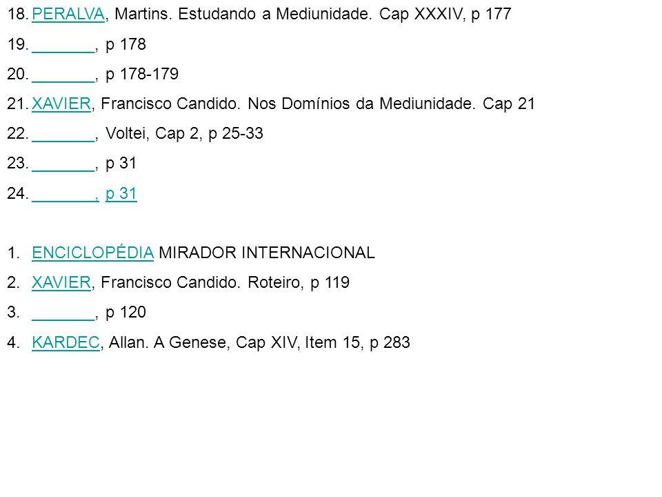 PERALVA, Martins. Estudando a Mediunidade. Cap XXXIV, p 177