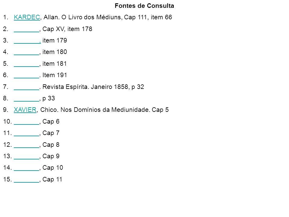 Fontes de Consulta KARDEC, Allan. O Livro dos Médiuns, Cap 111, item 66. _______, Cap XV, item 178.