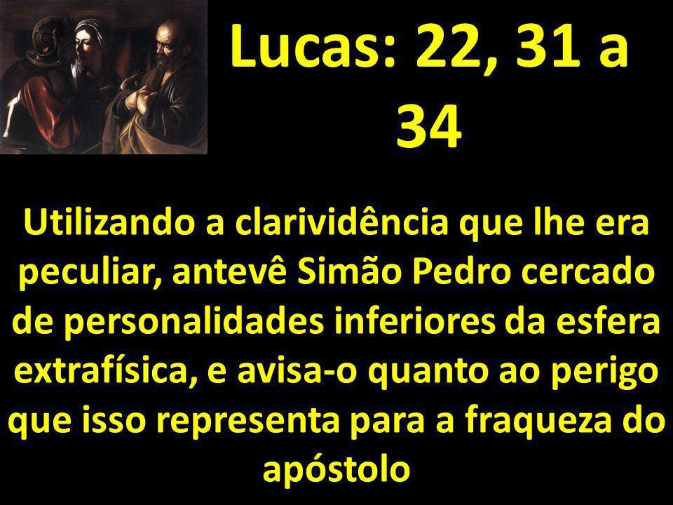 Lucas: 22, 31 a 34