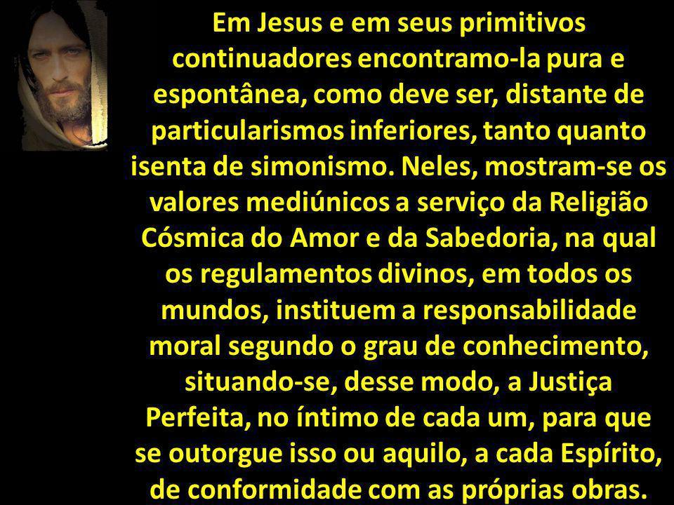 Em Jesus e em seus primitivos continuadores encontramo-la pura e espontânea, como deve ser, distante de particularismos inferiores, tanto quanto isenta de simonismo.